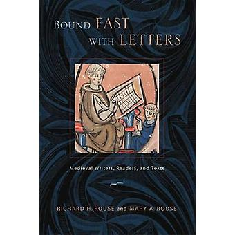 Bound Fast with Letters - Medieval Writers - Readers - and Texts by Ri