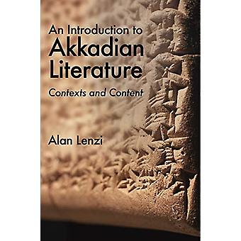 An Introduction to Akkadian Literature - Contexts and Content by Alan