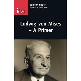 Ludwig Von Mises: A Primer