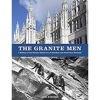 The Granite Men - A History of the Granite Industries of Aberdeen and
