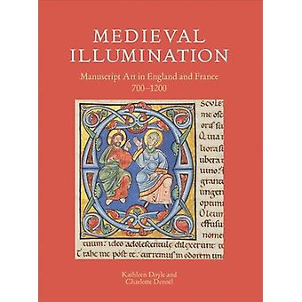 Medieval Illumination  Manuscript Art in England and France 7001200 by Kathleen Doyle & Charlotte Denoel