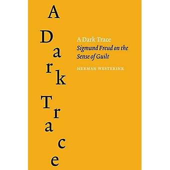 A Dark Trace - Sigmund Freud on the Sence of Guilt by Herman Westerink