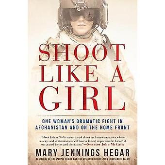 Shoot Like a Girl - One Woman's Dramatic Fight in Afghanistan and on t