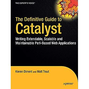 The Definitive Guide to Catalyst - Writing Extensible - Scalable and M