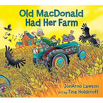 Old Macdonald Had Her Farm by JonArno Lawson - Tina Holdcroft - 97815