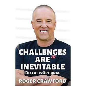 Challenges are Inevitable - Defeat is Optional by Roger Crawford - 978