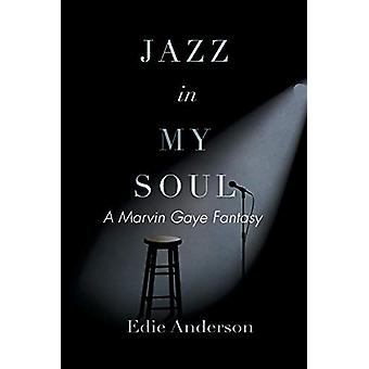 Jazz in My Soul - A Marvin Gaye Fantasy by Edie Anderson - 97815439568