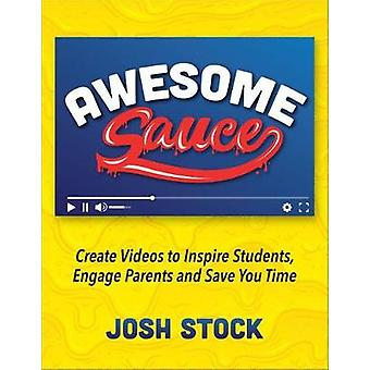 Awesome Sauce - Create Videos to Inspire Students - Engage Parents and