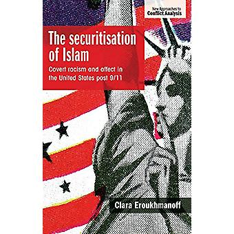 The Securitisation of Islam - Covert Racism and Affect in the United S