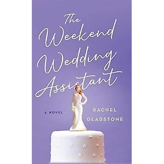 The Weekend Wedding Assistant by Rachel Gladstone - 9781684423781 Book