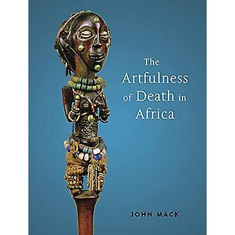 The Artfulness of Death in Africa by John Mack - 9781789141238 Book