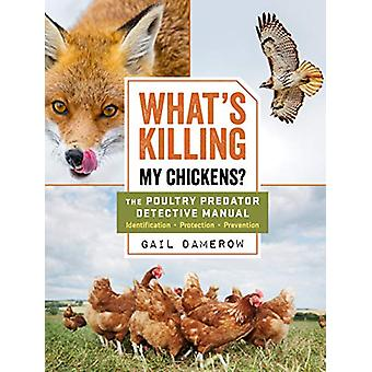 What's Killing My Chickens? - The Poultry Predator Detective Manual by