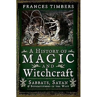 A History of Magic and Witchcraft - Sabbats - Satan and Superstitions