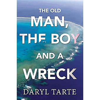 The Old Man - the Boy and a Wreck by Daryl Tarte - 9781788305051 Book