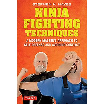 Ninja Fighting Techniques - A Modern Master's Approach to Self-Defense