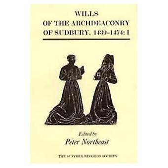 Wills of the Archdeaconry of Sudbury, 1439-1474: Wills from the Register `Baldwyne', I. 1439-1461 (Suffolk Records...