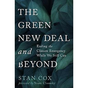 The Green New Deal and Beyond  Ending the Climate Emergency While We Still Can by Stan Cox & Foreword by Noam Chomsky