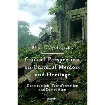 Critical Perspectives on Cultural Memory and Heritage by Edited by Veysel Apaydin