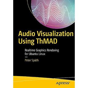 Audio Visualization Using ThMAD - Realtime Graphics Rendering for Ubun