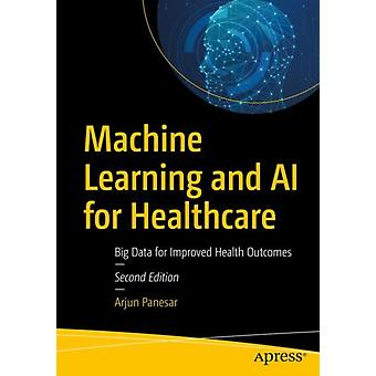 Machine Learning and AI for Healthcare  Big Data for Improved Health Outcomes by Arjun Panesar