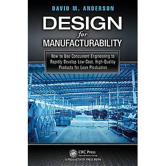 Design for Manufacturability - How to Use Concurrent Engineering to Ra