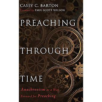Preaching Through Time by Casey C Barton - 9781498234665 Book