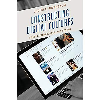Constructing Digital Cultures - Tweets - Trends - Race - and Gender by