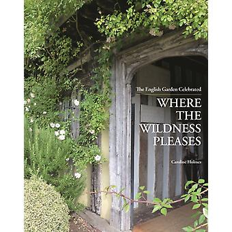 Where the Wildness Pleases by Caroline Holmes