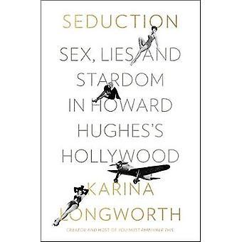 Seduction Sex Lies and Stardom in Howard Hughes's Hollywood Custom House