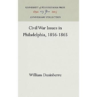 Civil War Issues in Philadelphia - 1856-1865 by William Dusinberre -