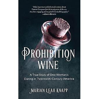 Prohibition Wine A True Story of One Woman's Daring in TwentiethCentury America
