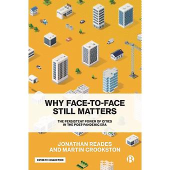 Why FacetoFace Still Matters  The Persistent Power of Cities in the PostPandemic Era by Jonathan Reades & Martin Crookston