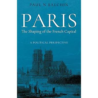Paris. The Shaping of the French Capital