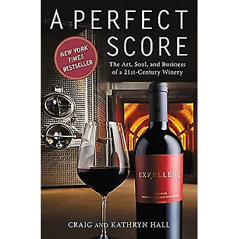 A Perfect Score - The Art - Soul and Business of a 21st Century Winery