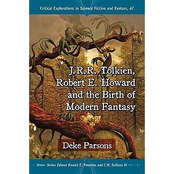J.R.R. Tolkien - Robert Howard and the Birth of Modern Fantasy par Dek
