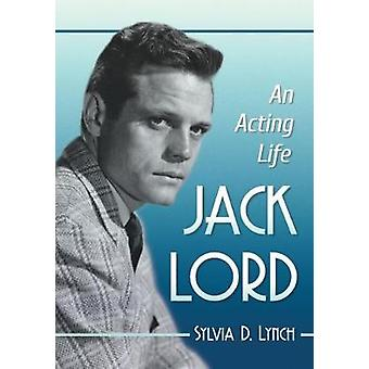 Jack Lord - An Acting Life by Sylvia D. Lynch - 9781476666273 Book