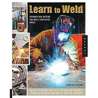 Learn to Weld: Beginning MIG Welding and Metal Fabrication Basics - Includes techniques you can use for home and...