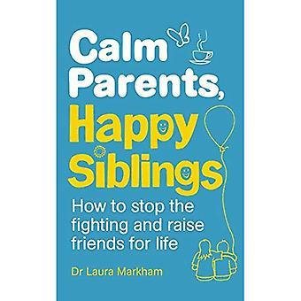 Lugna föräldrar, gärna syskon: Hur till stopp de kämpar och höja vännerna för livet