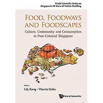 Voedsel, Foodways en Foodscapes: Cultuur, Gemeenschap en consumptie in de postkoloniale Singapore (wereld wetenschappelijke...