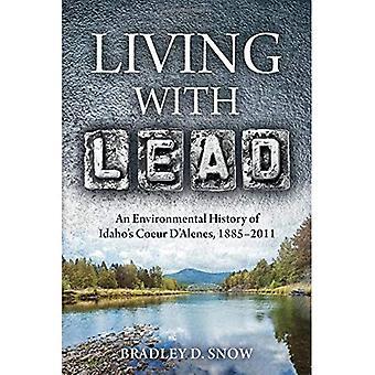 Viven con el plomo: un medio ambiente historia de Idaho Coeur d'Alenes, 1885-2011 (intersecciones: historias de medio ambiente)