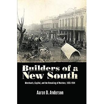 Builders of a New South: Merchants, Capital, and the� Remaking of Natchez, 1865-1914