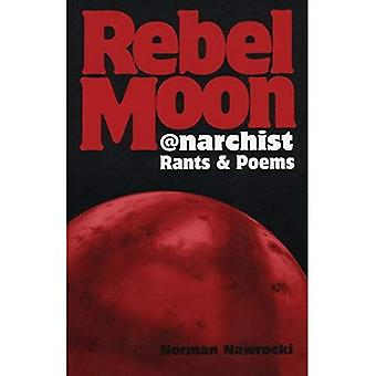 Rebel Moon: Anarchist Rants� and Poems