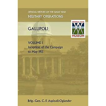 Gallipoli Vol 1. Official History of the Great War Other Theatres by AspinallOglander & Brig Gen C. F.