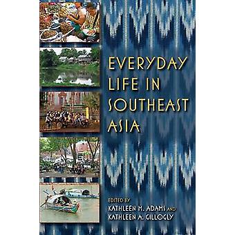 Everyday Life in Southeast Asia by ADAMS & KATHLEEN M.