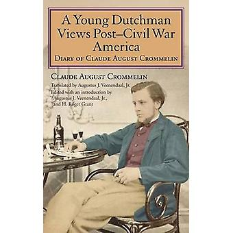 A Young Dutchman Views PostCivil War America Diary of Claude August Crommelin by Crommelin & Claude August