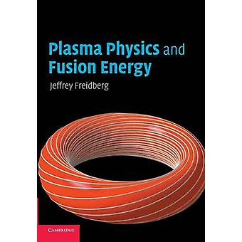 Plasma Physics and Fusion Energy by Jeffrey P Freidberg