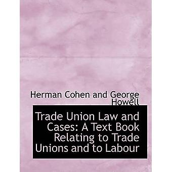Fagforening lov og tilfeller en bok om fagforeninger og arbeidskraft Large Print Edition av Cohen og George Howell & Herman
