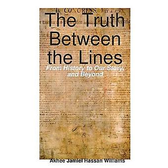 The Truth Between the Lines From History to Our Story and Beyond by Williams & Akhee