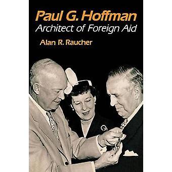 Paul G. Hoffman architetto degli aiuti esteri da Raucher & Alan R.