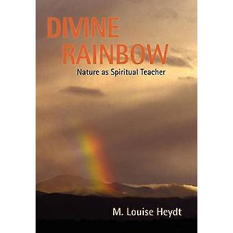Divine Rainbow by Heydt & M. Louise